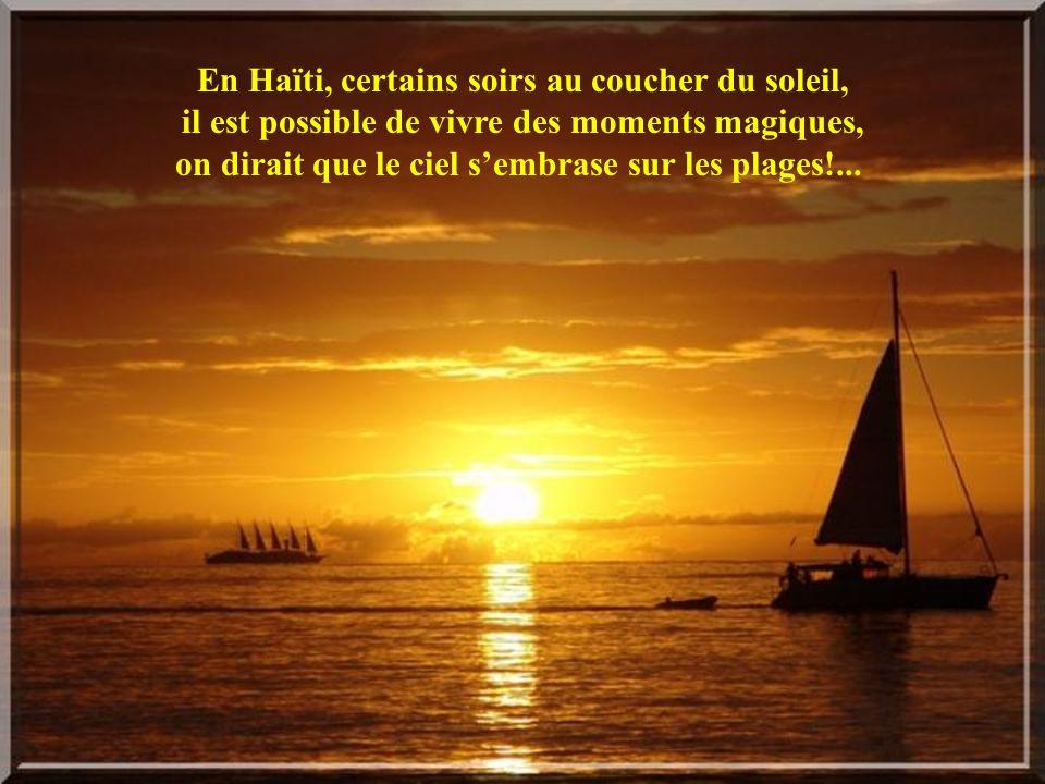 En Haïti, certains soirs au coucher du soleil, il est possible de vivre des moments magiques, on dirait que le ciel s'embrase sur les plages!...