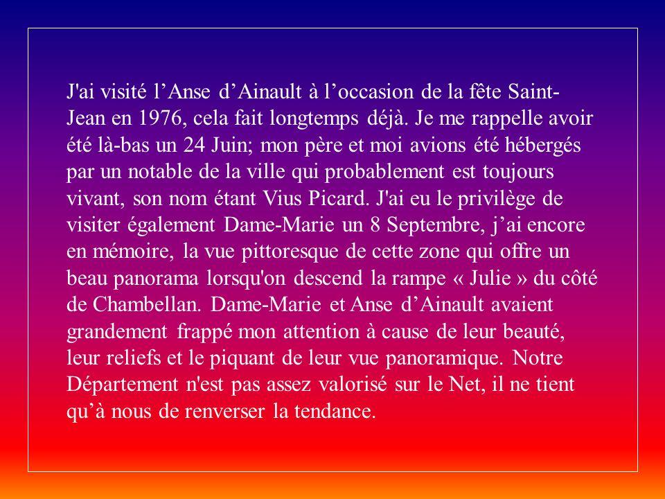 J ai visité l'Anse d'Ainault à l'occasion de la fête Saint-Jean en 1976, cela fait longtemps déjà.