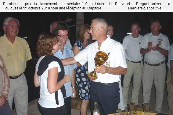 Remise des prix du classement intermédiaire à Saint-Louis – Le Rallye et le Breguet arriveront à Toulouse le 1er octobre 2010 pour une réception au Capitole Dernière diapositive