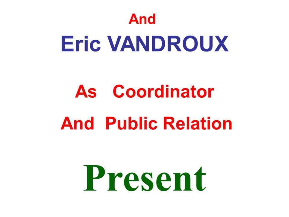 And Eric VANDROUX As Coordinator And Public Relation Present