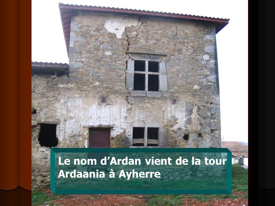 Le nom d'Ardan vient de la tour Ardaania à Ayherre
