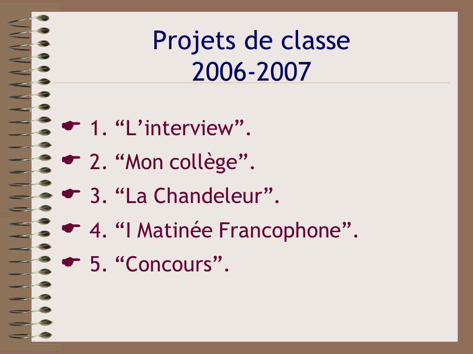 Projets de classe 2006-2007  1. L'interview .  2. Mon collège .