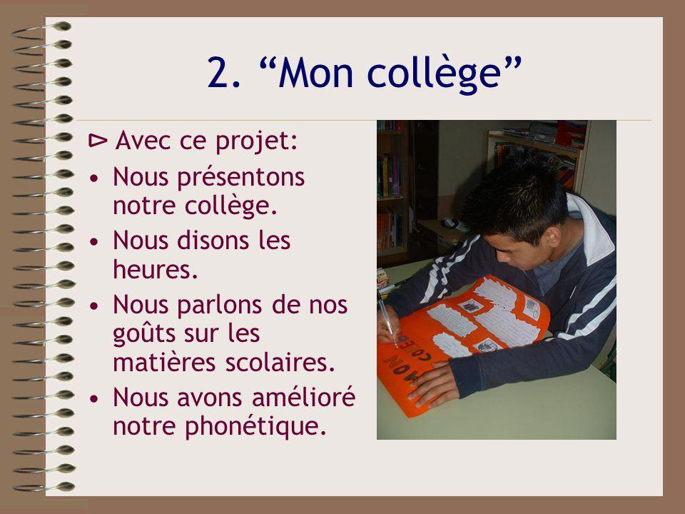 2. Mon collège ⊳ Avec ce projet: Nous présentons notre collège.