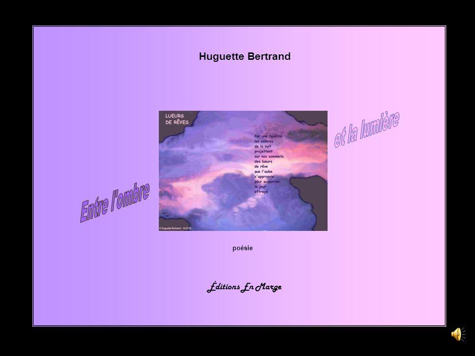 Huguette Bertrand et la lumière Entre l ombre poésie Éditions En Marge