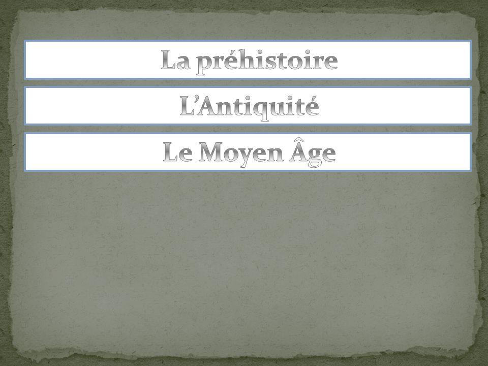 La préhistoire L'Antiquité Le Moyen Âge