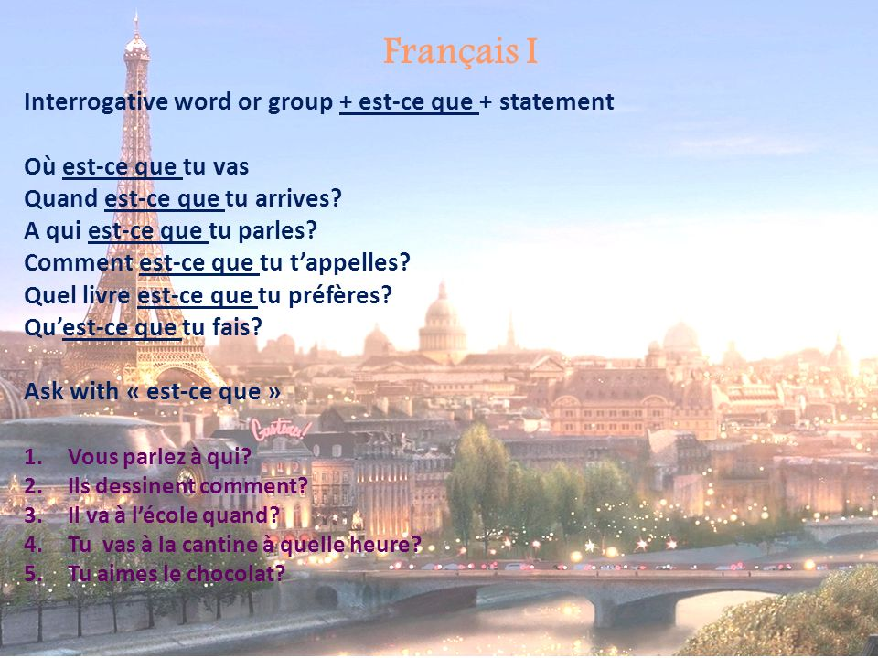 Français I Interrogative word or group + est-ce que + statement
