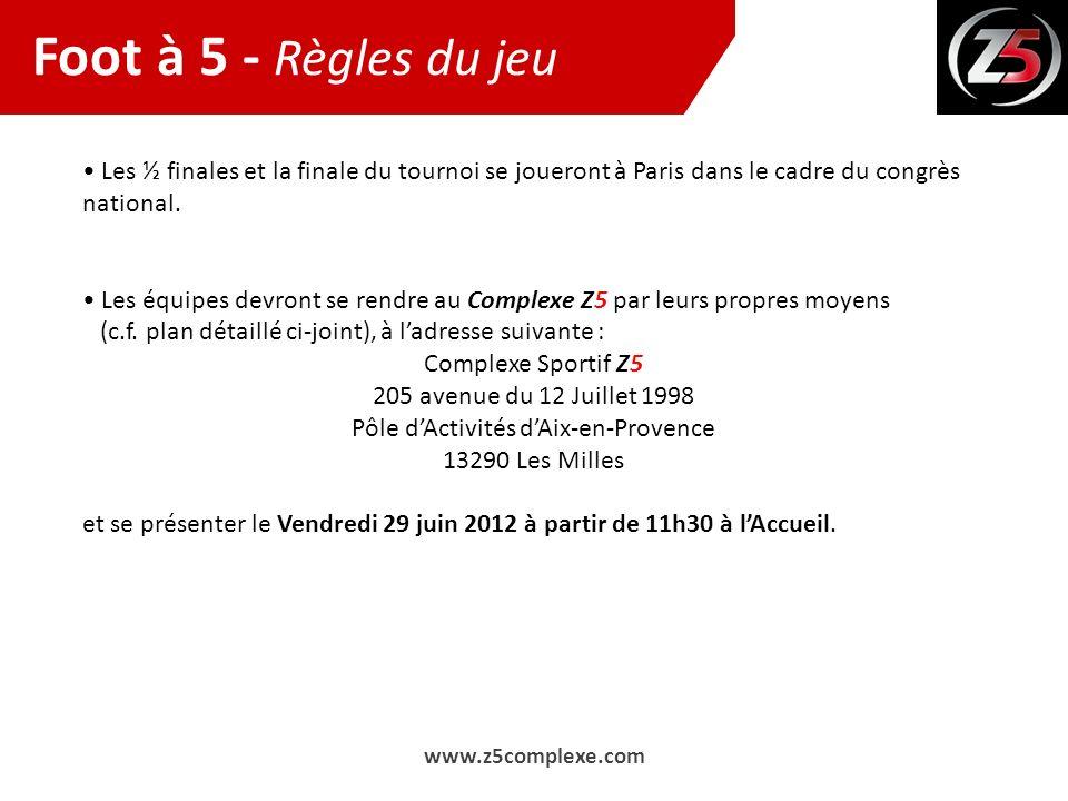 Foot à 5 - Règles du jeu • Les ½ finales et la finale du tournoi se joueront à Paris dans le cadre du congrès national.