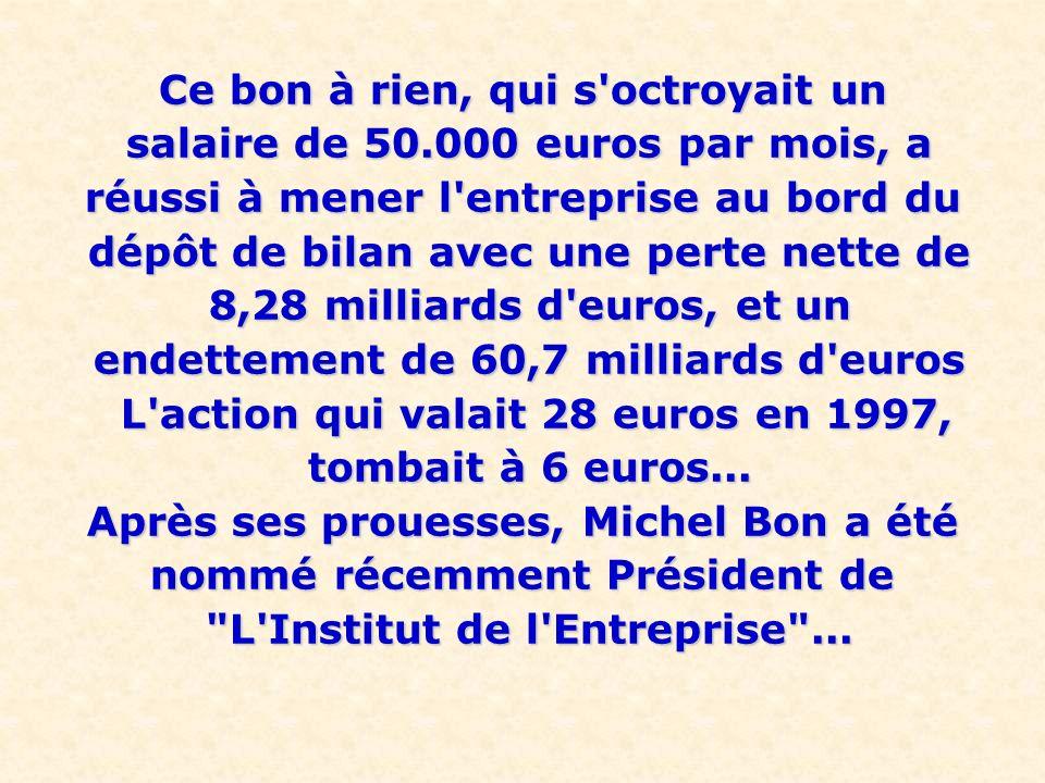 Ce bon à rien, qui s octroyait un salaire de 50.000 euros par mois, a