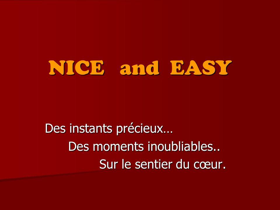 NICE and EASY Des instants précieux… Des moments inoubliables..