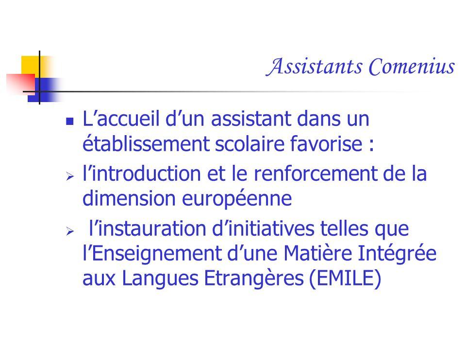 Assistants Comenius L'accueil d'un assistant dans un établissement scolaire favorise : l'introduction et le renforcement de la dimension européenne.