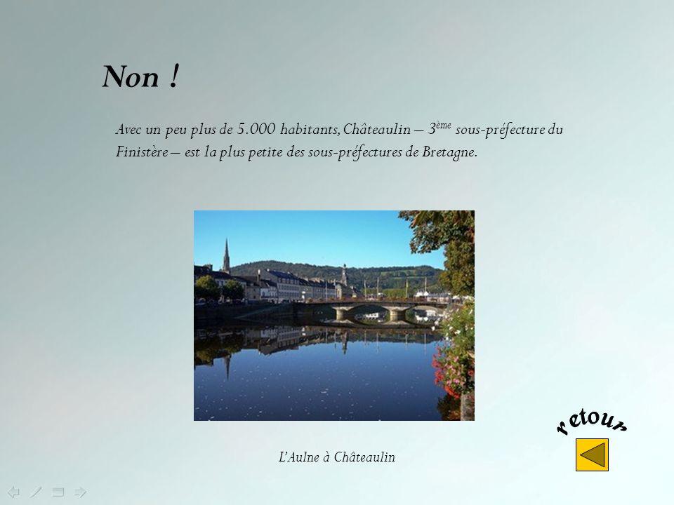 Non ! Avec un peu plus de 5.000 habitants, Châteaulin – 3ème sous-préfecture du Finistère – est la plus petite des sous-préfectures de Bretagne.