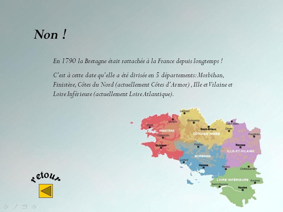 Non ! En 1790 la Bretagne était rattachée à la France depuis longtemps !