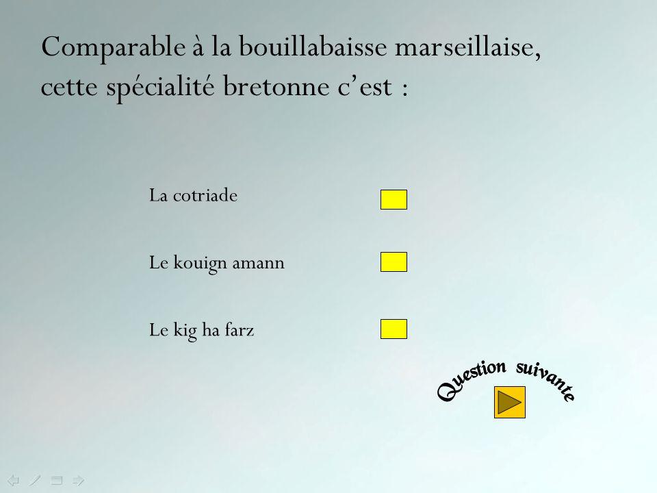 Comparable à la bouillabaisse marseillaise, cette spécialité bretonne c'est :