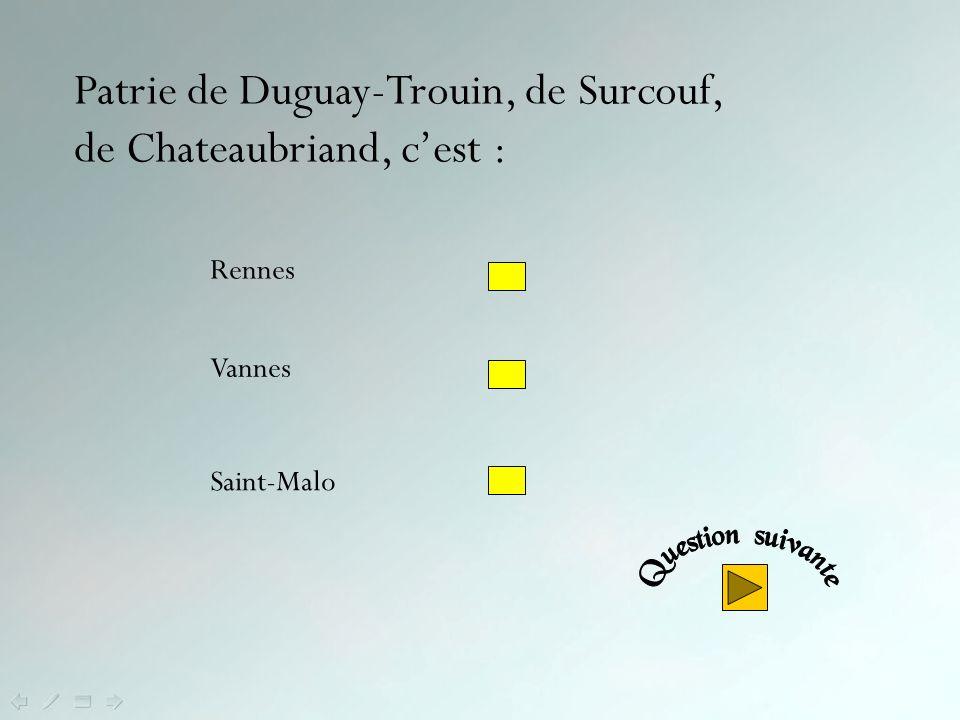 Patrie de Duguay-Trouin, de Surcouf, de Chateaubriand, c'est :