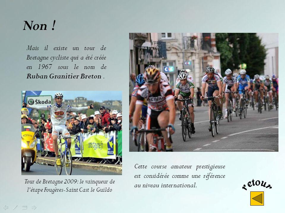 Non ! Mais il existe un tour de Bretagne cycliste qui a été créée en 1967 sous le nom de Ruban Granitier Breton .