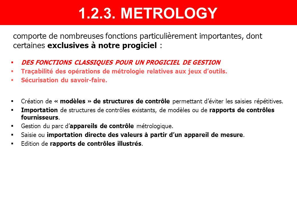 1.2.3. METROLOGY comporte de nombreuses fonctions particulièrement importantes, dont certaines exclusives à notre progiciel :