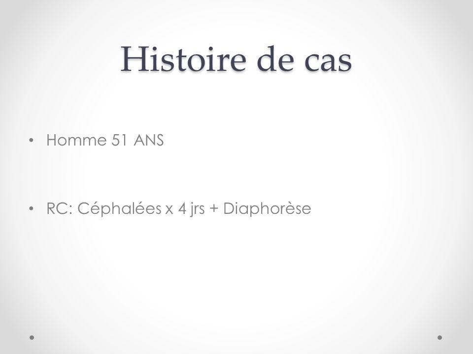 Histoire de cas Homme 51 ANS RC: Céphalées x 4 jrs + Diaphorèse