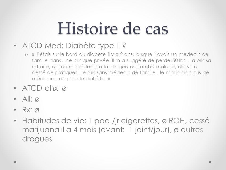 Histoire de cas ATCD Med: Diabète type II ATCD chx: ø All: ø Rx: ø