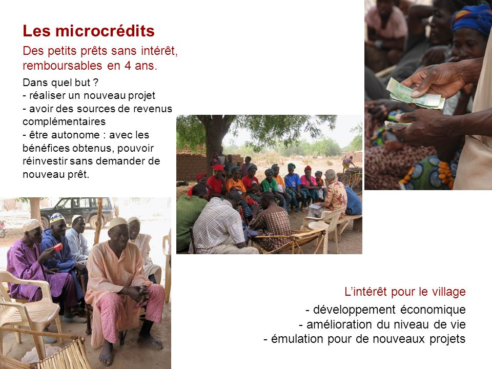 Les microcrédits Des petits prêts sans intérêt, remboursables en 4 ans. Dans quel but - réaliser un nouveau projet.