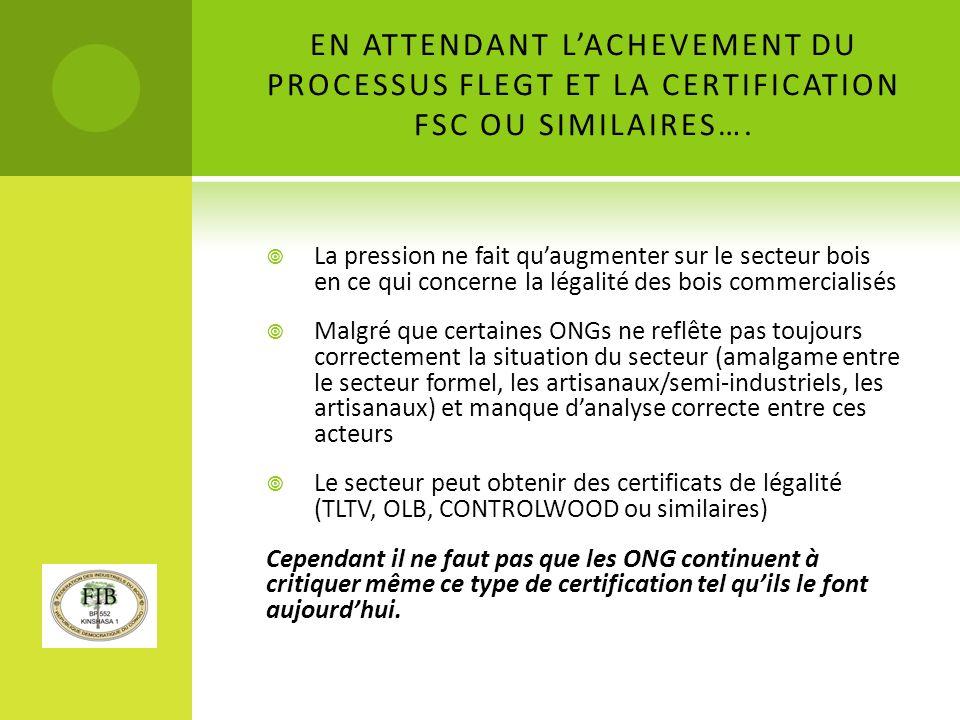 EN ATTENDANT L'ACHEVEMENT DU PROCESSUS FLEGT ET LA CERTIFICATION FSC OU SIMILAIRES….