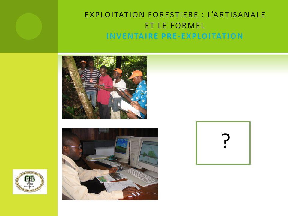 EXPLOITATION FORESTIERE : L'ARTISANALE ET LE FORMEL INVENTAIRE PRE-EXPLOITATION