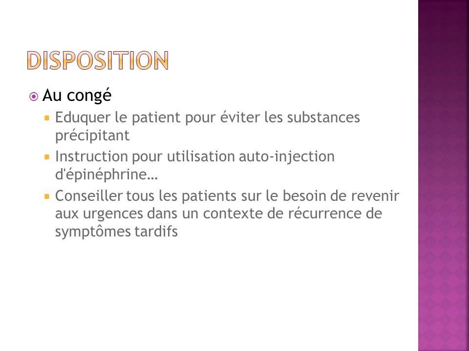 Disposition Au congé. Eduquer le patient pour éviter les substances précipitant. Instruction pour utilisation auto-injection d épinéphrine…