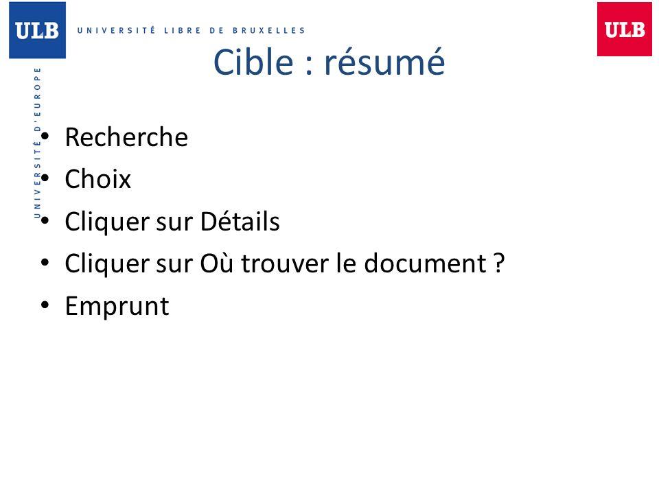 Cible : résumé Recherche Choix Cliquer sur Détails