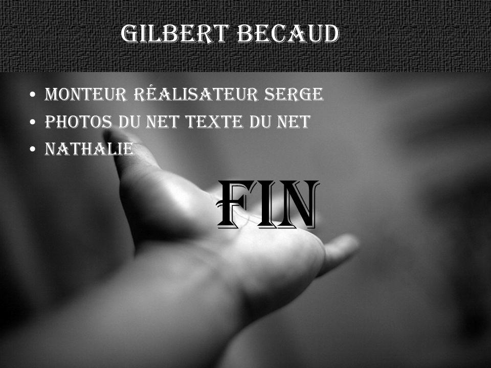fin Gilbert becaud Monteur réalisateur serge