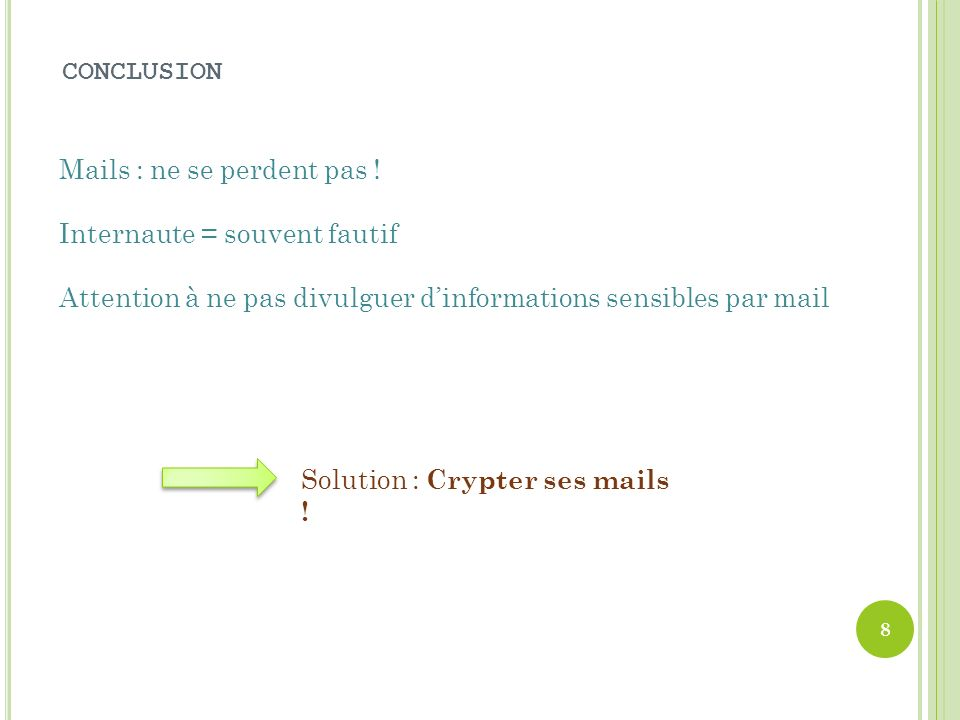 CONCLUSION Mails : ne se perdent pas ! Internaute = souvent fautif. Attention à ne pas divulguer d'informations sensibles par mail.