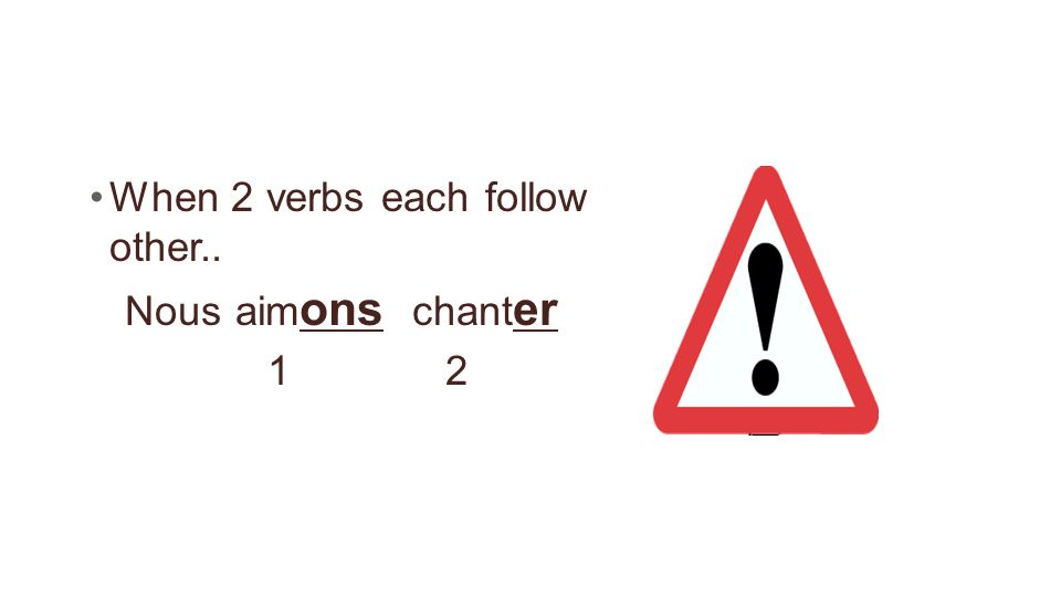 When 2 verbs each follow other.. Nous aimons chanter 1 2