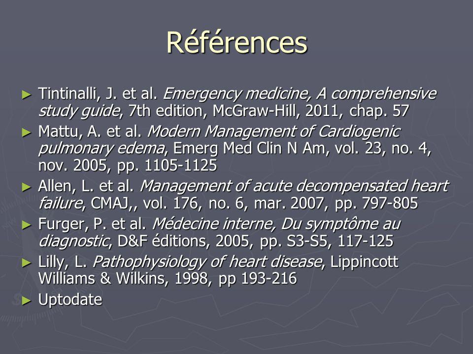Références Tintinalli, J. et al. Emergency medicine, A comprehensive study guide, 7th edition, McGraw-Hill, 2011, chap. 57.