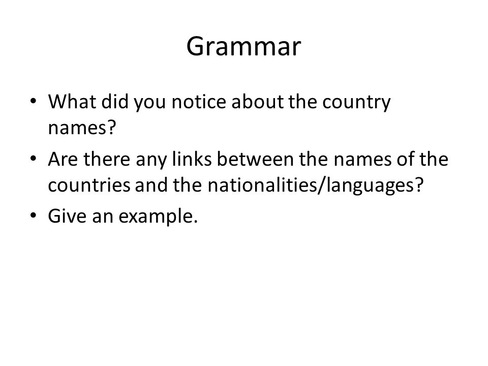 Grammar What did you notice about the country names