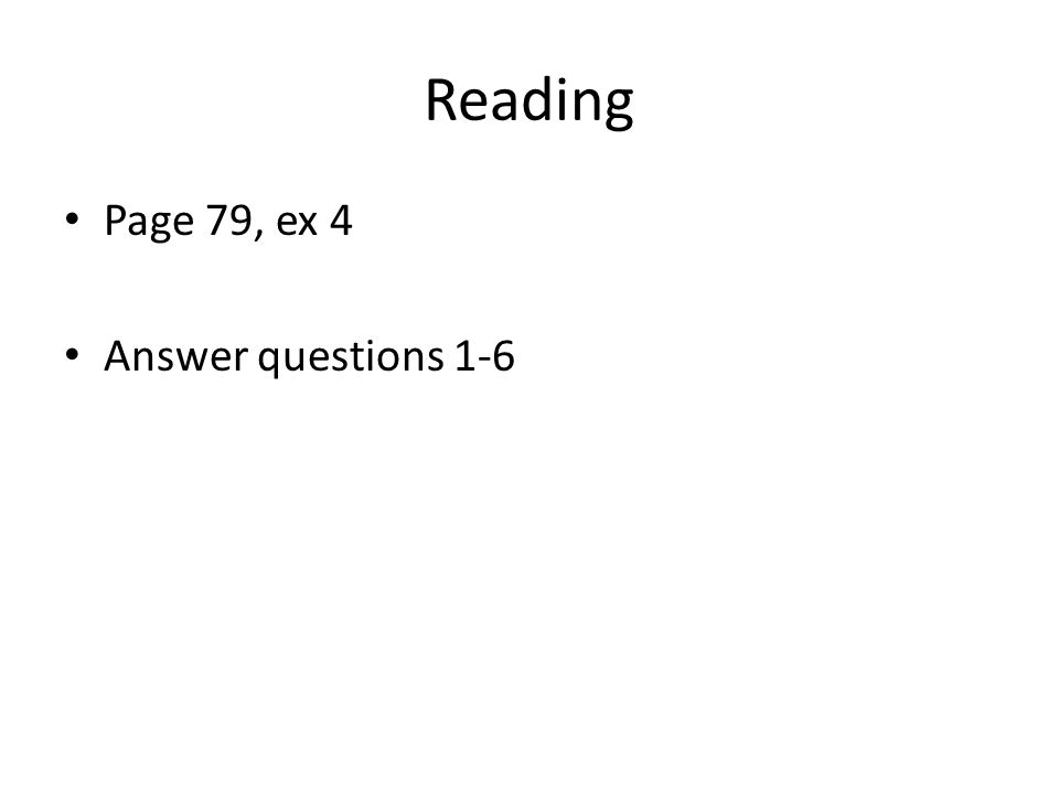 Reading Page 79, ex 4 Answer questions 1-6