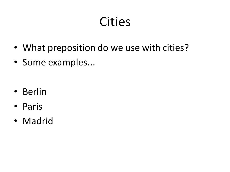 Cities What preposition do we use with cities Some examples... Berlin