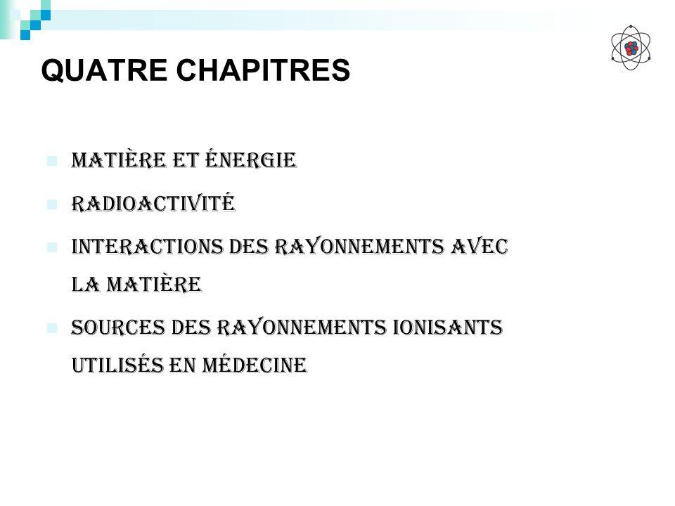 QUATRE CHAPITRES Matière et énergie Radioactivité