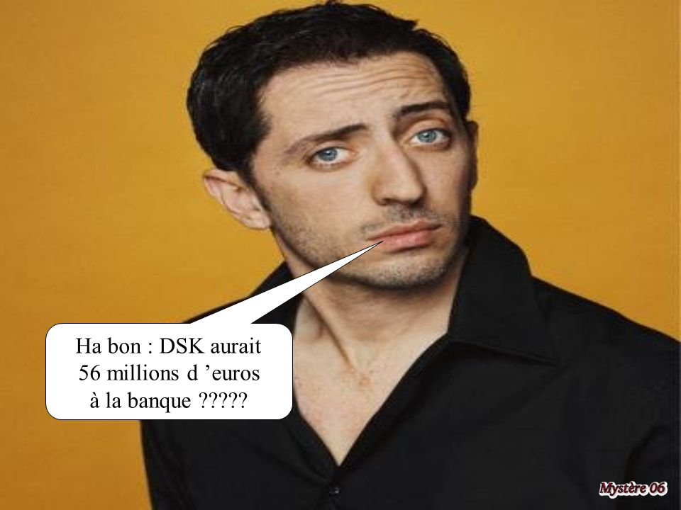 Ha bon : DSK aurait 56 millions d 'euros à la banque
