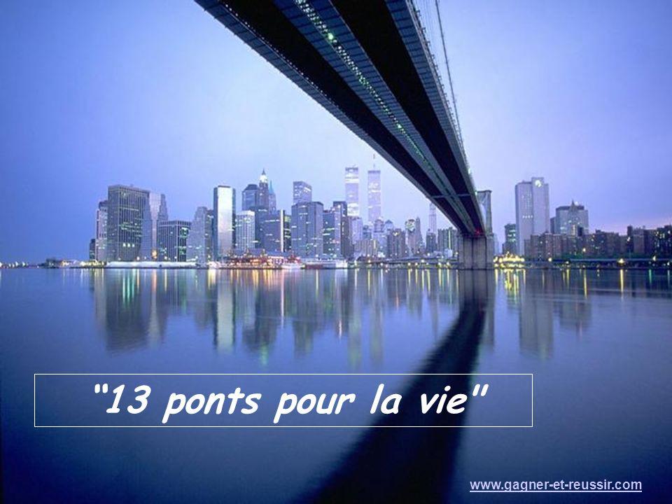 13 ponts pour la vie www.gagner-et-reussir.com