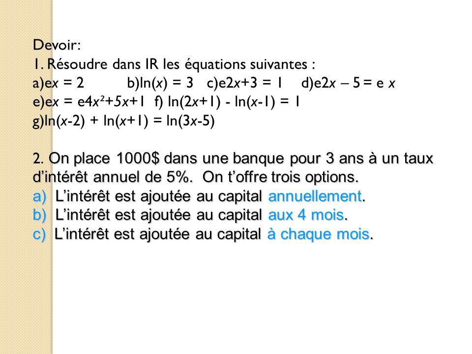 Devoir: 1. Résoudre dans IR les équations suivantes : a)ex = 2 b)ln(x) = 3 c)e2x+3 = 1 d)e2x – 5 = e x.