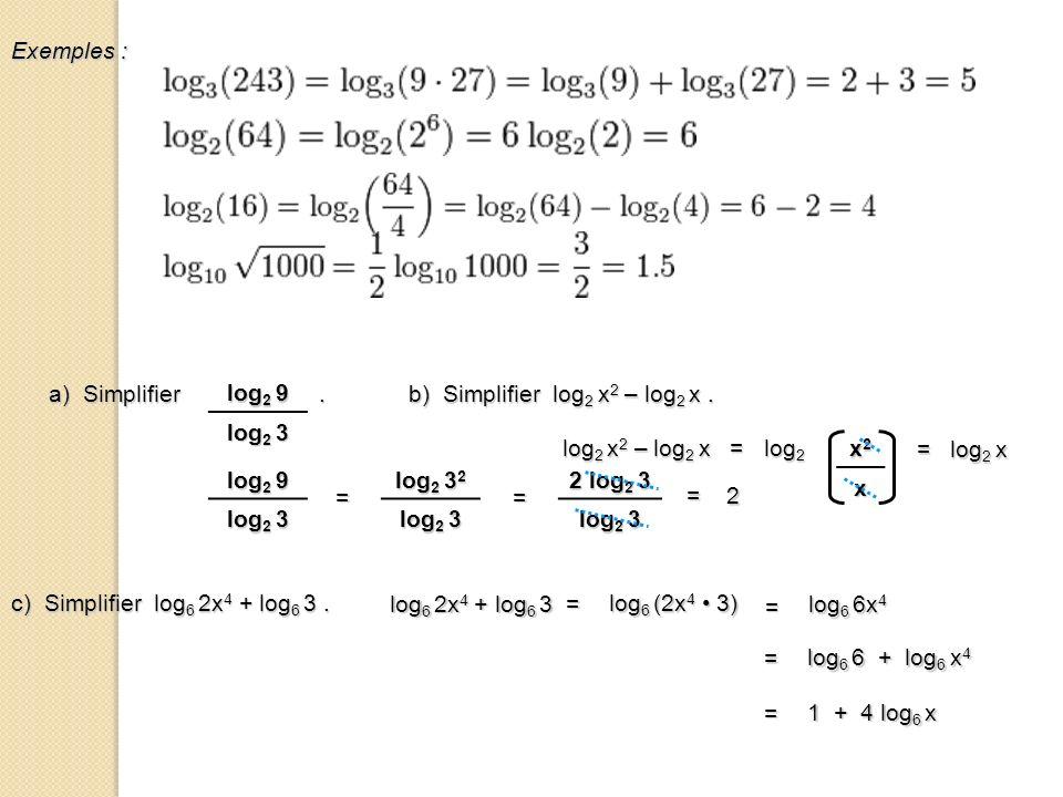 Exemples : log2 9. log2 3. a) Simplifier . b) Simplifier log2 x2 – log2 x .