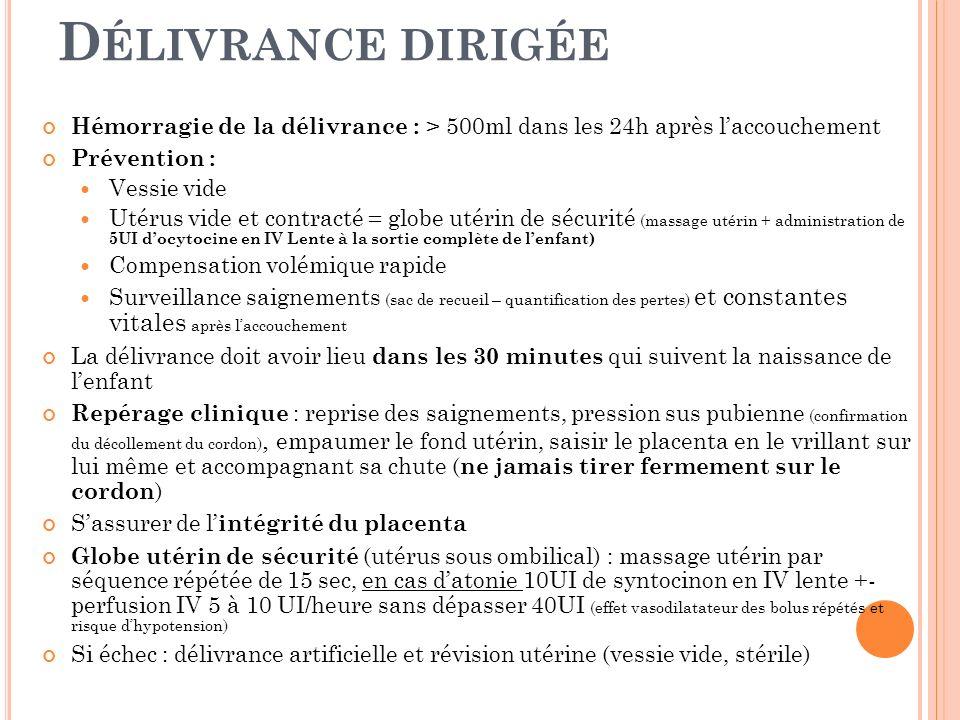 Délivrance dirigée Hémorragie de la délivrance : > 500ml dans les 24h après l'accouchement. Prévention :