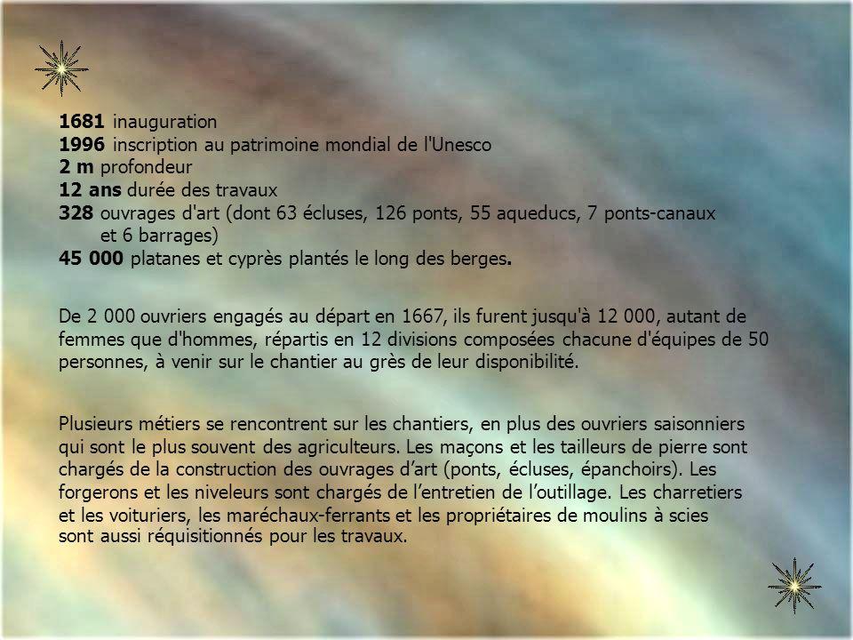 1681 inauguration 1996 inscription au patrimoine mondial de l Unesco. 2 m profondeur. 12 ans durée des travaux.