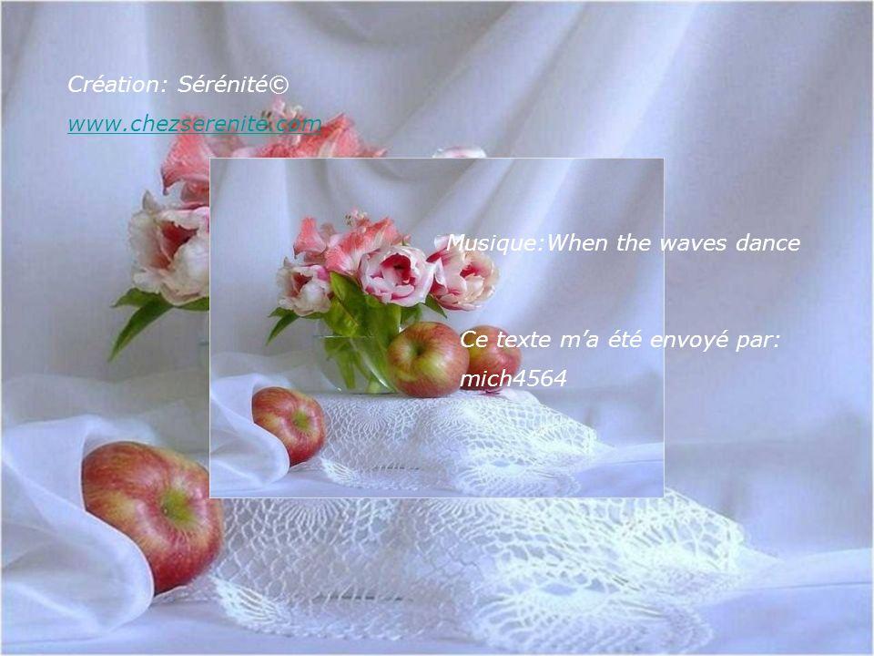 Création: Sérénité© www.chezserenite.com. Musique:When the waves dance. Ce texte m'a été envoyé par: