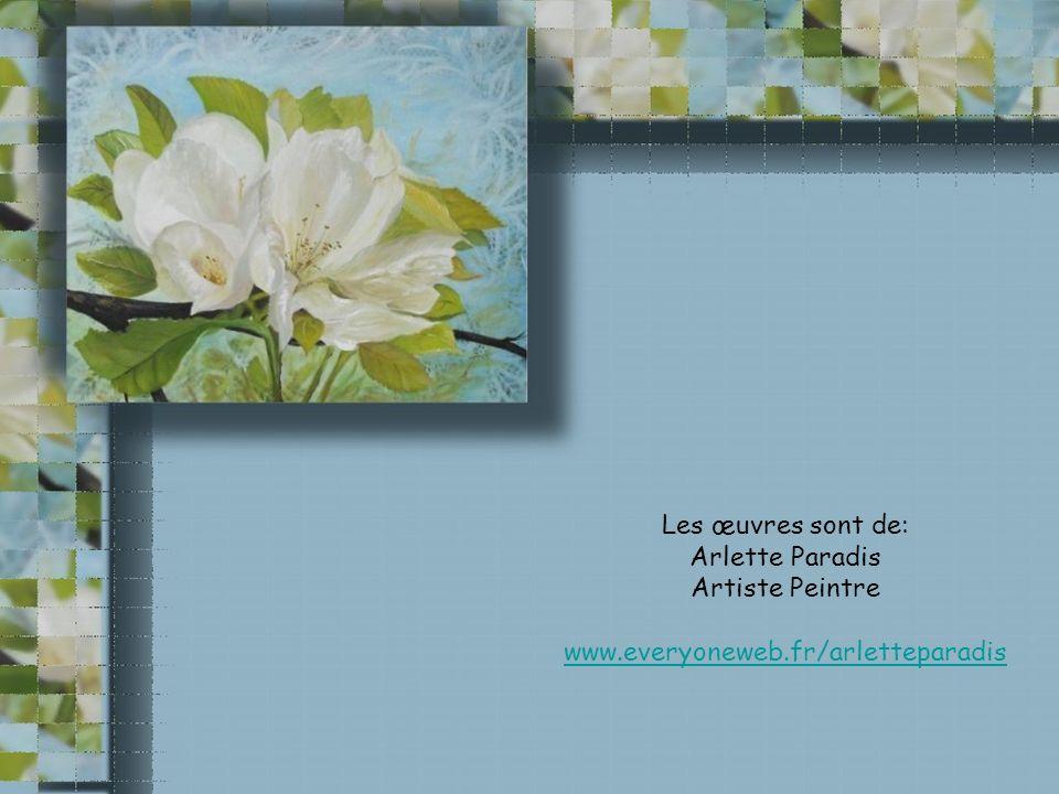 Les œuvres sont de: Arlette Paradis Artiste Peintre www.everyoneweb.fr/arletteparadis