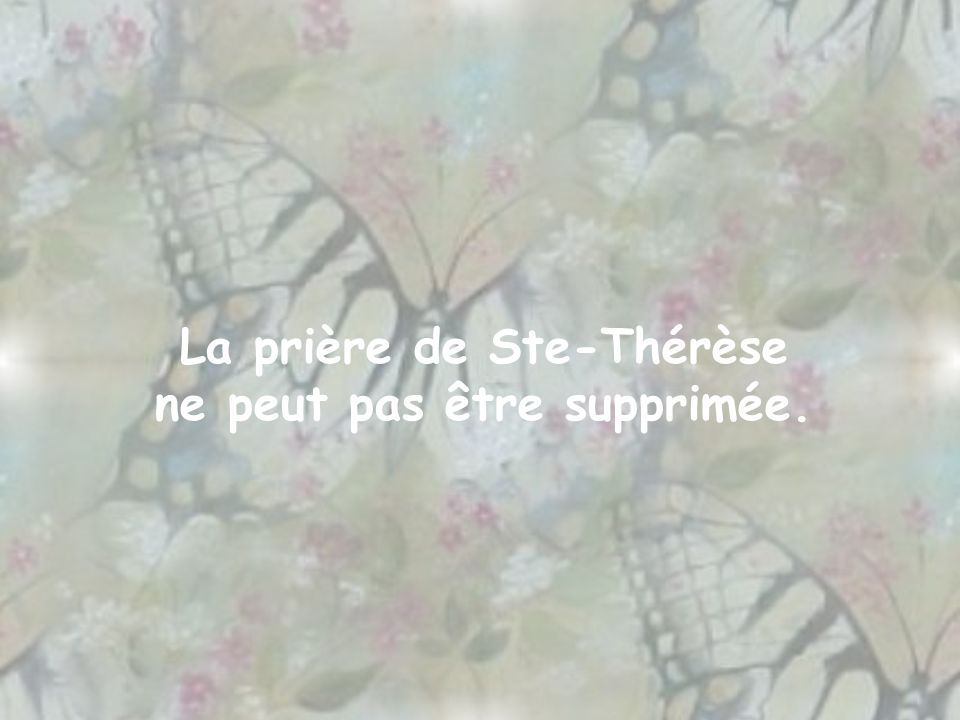La prière de Ste-Thérèse ne peut pas être supprimée.