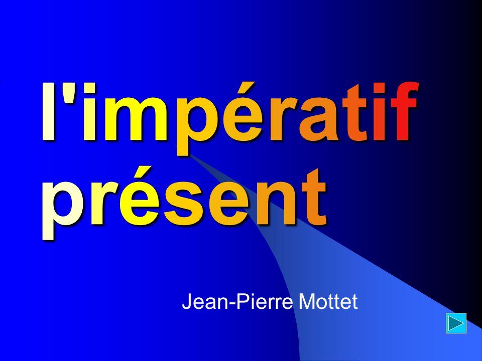 l impératif présent Jean-Pierre Mottet