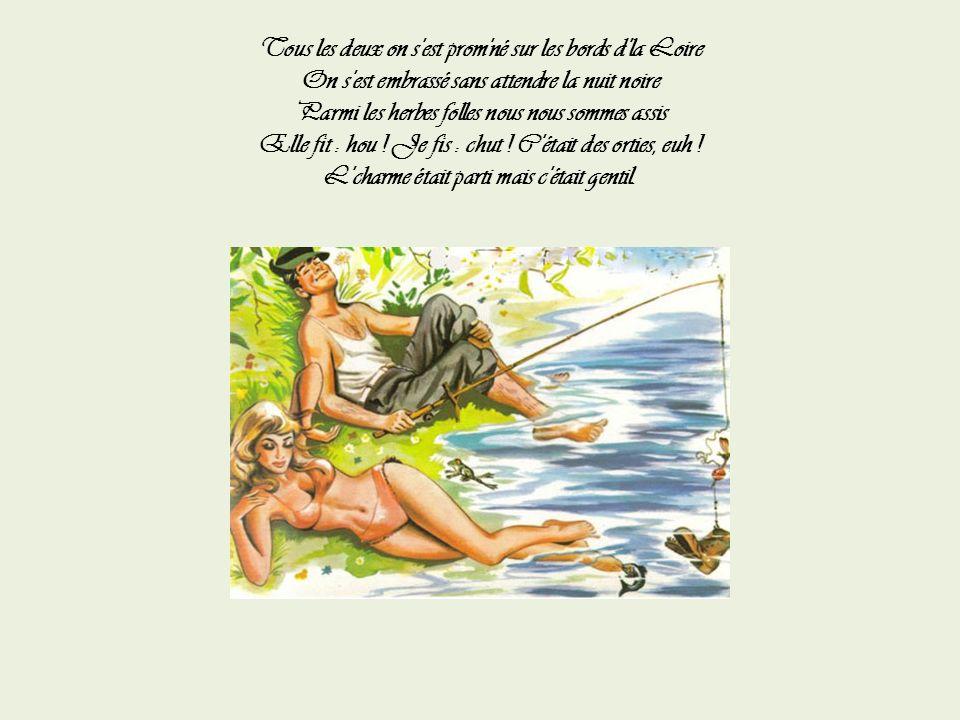 Tous les deux on s est prom né sur les bords d la Loire