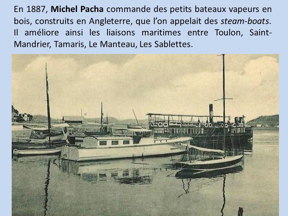 En 1887, Michel Pacha commande des petits bateaux vapeurs en bois, construits en Angleterre, que l'on appelait des steam-boats.