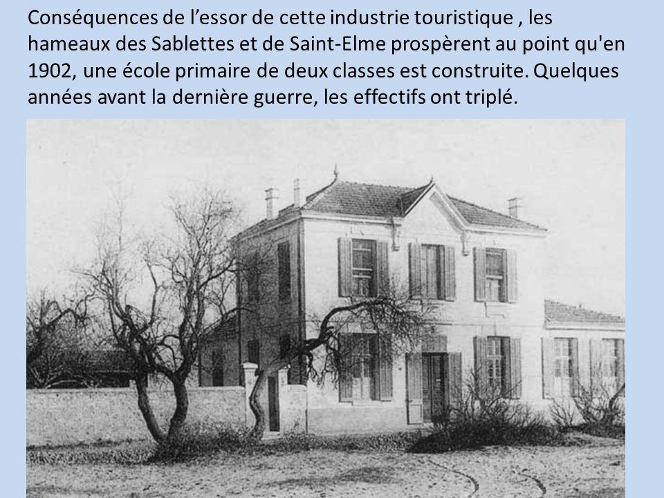 Conséquences de l'essor de cette industrie touristique , les hameaux des Sablettes et de Saint-Elme prospèrent au point qu en 1902, une école primaire de deux classes est construite.