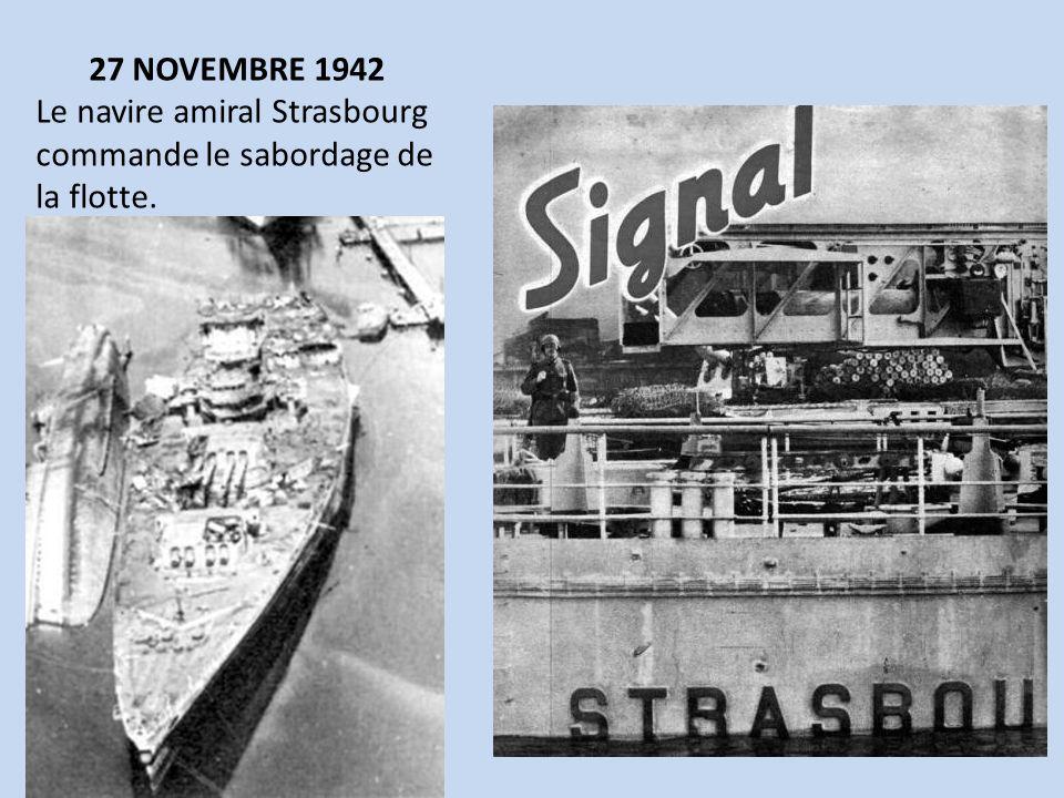 27 NOVEMBRE 1942 Le navire amiral Strasbourg commande le sabordage de la flotte.