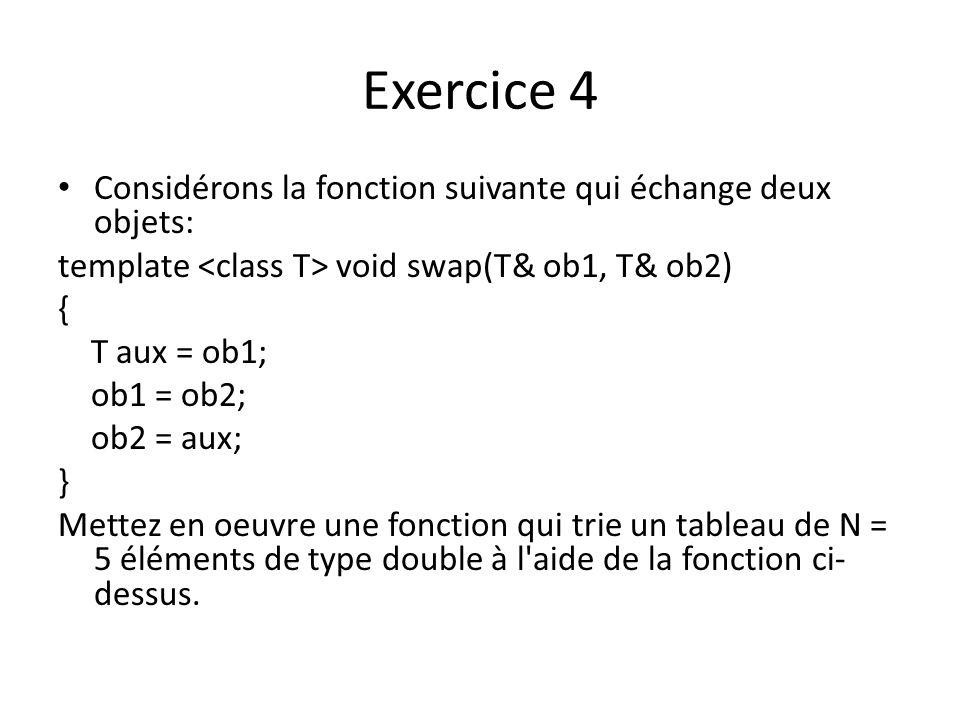 Exercice 4 Considérons la fonction suivante qui échange deux objets: